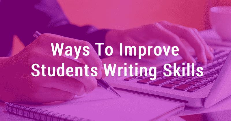 Ways to Improve Students Writing Skills